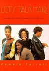 Let's Talk Hair: Every Black Woman's Personal Consultation for Healthy Growing Hair