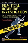 Practical Homicide Investigation: Tactics, Procedures, and Forensic Techniques