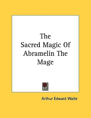 The Sacred Magic of Abramelin the Mage by Arthur Edward ...
