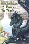 A Princess In Trade (The Chronicles of Brawrloxoss, #2)