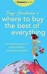 Suzy Gershman's Where to Buy the Best of Everything: The Outspoken Guide for World Travelers and Online Shoppers