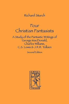 Four Christian Fantasists. a Study of the Fantastic Writings ... by Richard Sturch