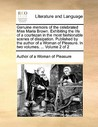 Genuine Memoirs of the Celebrated Miss Maria Brown Exhibiting the Life of a Courtezan in the Most Fashionable Scenes of Dissipation Published by the Author of a Woman of Pleasure, Vol 2 of 2