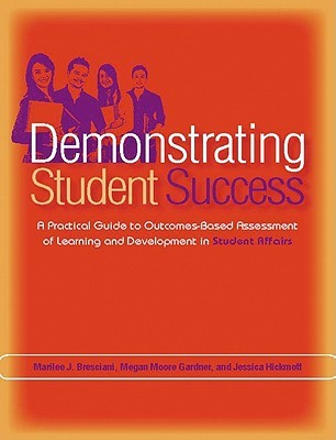 Demonstrating Student Success: A Practical Guide To Outcomes Based Assessment Of Learning And Development In Student Affairs