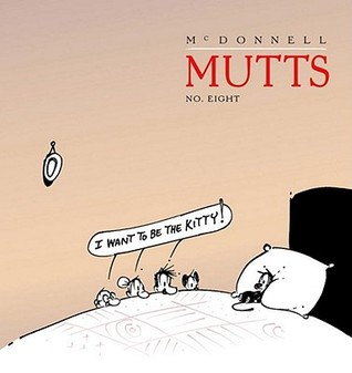 I Want to Be the Kitty: MUTTS 8 (Mutts)
