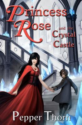 Princess Rose and the Crystal Castle by Pepper Thorn