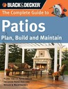The Complete Guide to Patios: Plan, Build and Maintain