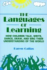 The Languages of Learning: How Children Talk, Write, Draw, Dance, and Sing Their Understanding of the World