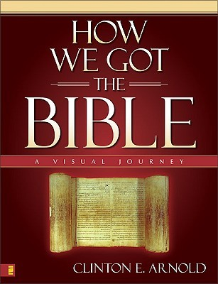 How We Got the Bible by Clinton E. Arnold