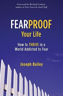 Fearproof Your Life: How to Thrive in a World Addicted to Fear