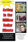 Acting in the Million Dollar Minute: The Art and Business of Performing in TV Commercials - Expanded Edition