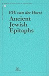 Ancient Jewish Epitaphs: An Introductory Survey of a Millennium of Jewish Funerary Epigraphy (300 BCE - 700 CE)