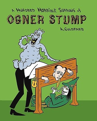 A Hundred Horrible Sorrows of Ogner Stump by Andrew Goldfarb