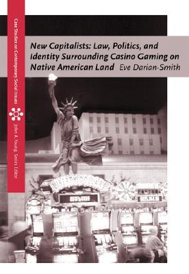 New Capitalists: Law, Politics, and Identity Surrounding Casino Gaming on Native American Land