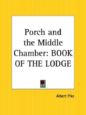 Porch and the Middle Chamber: Book of the Lodge