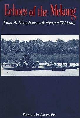 Echoes of the Mekong by Peter A. Huchthausen