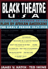 Black Theatre USA: Plays by African Americans: The Early Period 1847-1938