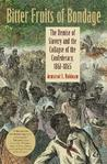 Bitter Fruits of Bondage: The Demise of Slavery and the Collapse of the Confederacy, 1861 1865
