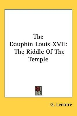 The Dauphin Louis XVII: The Riddle of the Temple