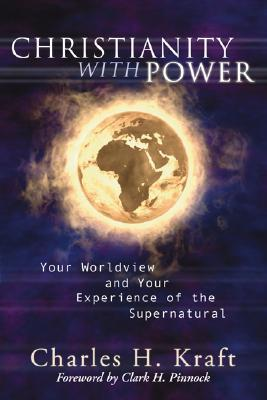 Christianity with Power by Charles H. Kraft