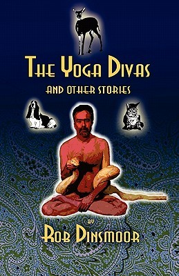 The Yoga Divas and Other Stories by Rob Dinsmoor