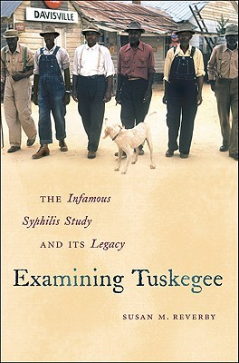 Examining Tuskegee by Susan M. Reverby