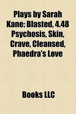 Plays by Sarah Kane: Blasted, 4.48 Psychosis, Skin, Crave, Cleansed, Phaedra's Love