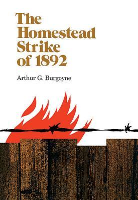 The Homestead Strike of 1892 by Arthur Burgoyne