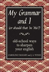 My Grammar and I (Or Should That Be 'Me'?): Old School Ways to Sharpen Your English