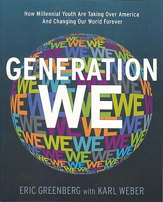 Generation We: How Millenial Youth are Taking Over America and Changing Our World Forever