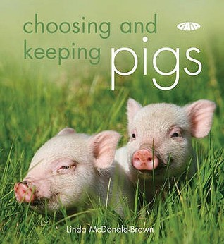 Choosing And Keeping Pigs: A Complete Practical Guide
