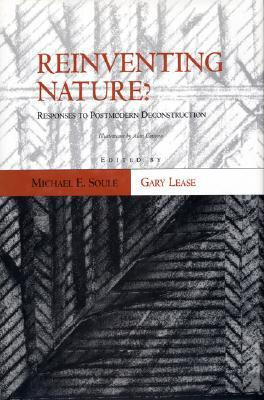 Reinventing Nature? Responses To Postmodern Deconstruction by Michael E. Soulé