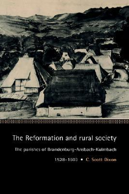 The Reformation and Rural Society: The Parishes of Brandenburg-Ansbach-Kulmbach, 1528 1603
