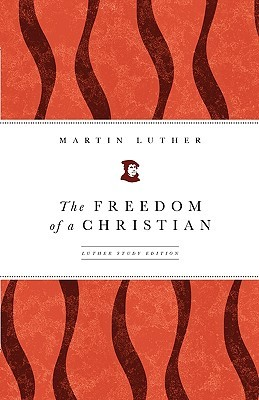 The Freedom of a Christian by Martin Luther