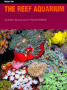 The Reef Aquarium: A Comprehensive Guide to the Identification and Care of Tropical Marine Invertebrates, Volume Two