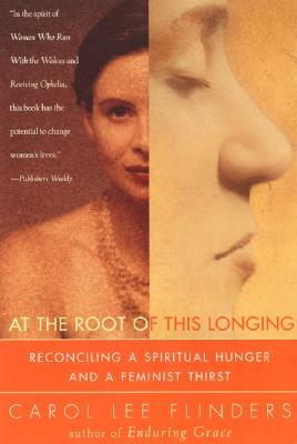 At the Root of This Longing by Carol Lee Flinders