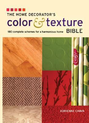 The Home Decorator's Color & Texture Bible by Adrienne Chinn