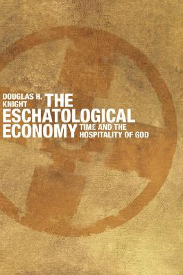 The Eschatological Economy by Douglas H. Knight