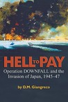 Hell to Pay: Operation Downfall and the Invasion of Japan, 1945-1947