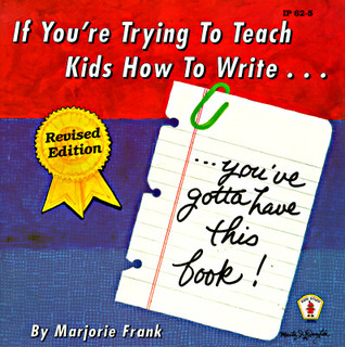 If You're Trying to Teach Kids How to Write, You've Gotta Hav... by Marjorie Frank