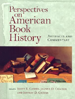 Perspectives on American Book History: Artifacts and Commentary [With CD-ROM Image Archive]