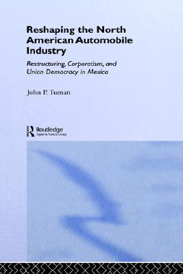 Reshaping the North American Automobile Industry by John Peter Tuman