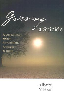 Grieving a Suicide: A Loved One's Search for Comfort, Answers Hope