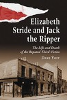 Elizabeth Stride and Jack the Ripper: The Life and Death of the Reputed Third Victim