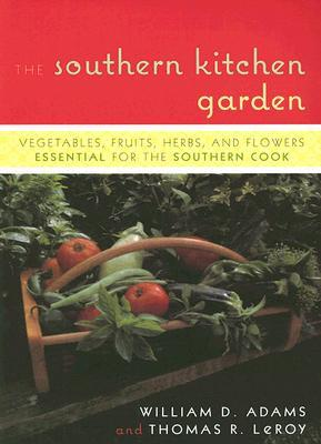 The Southern Kitchen Garden: Vegetables, Fruits, Herbs, and Flowers Essential for the Southern Cook