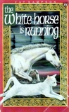 The White Horse is Running by Fay Sampson