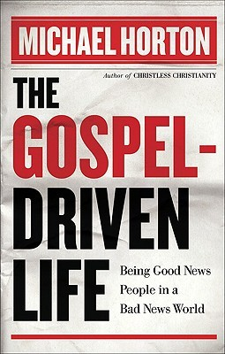 The Gospel-Driven Life by Michael S. Horton