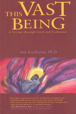 This Vast Being: A Voyage Through Grief and Exaltation