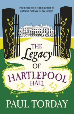 The Legacy of Hartlepool Hall by Paul Torday