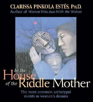 In the House of the Riddle Mother by Clarissa Pinkola Estés